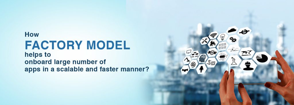How-factory-model-helps-to-onboard large-number-of-apps
